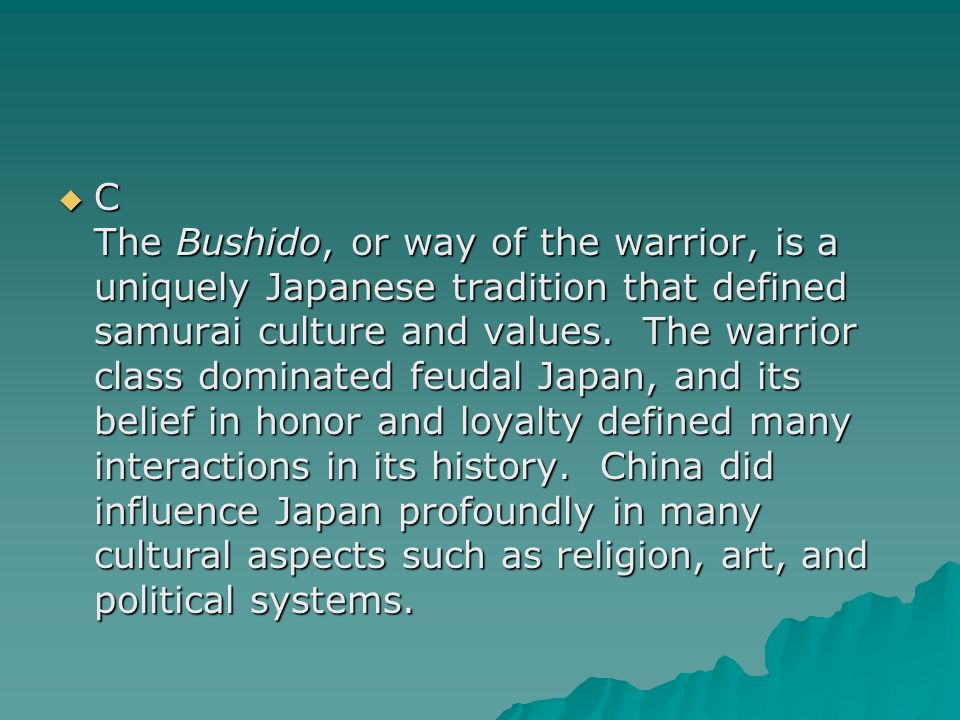 C The Bushido, or way of the warrior, is a uniquely Japanese tradition that defined samurai culture and values.
