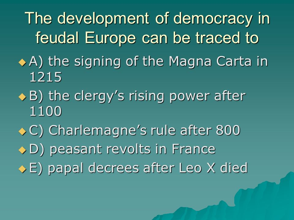 The development of democracy in feudal Europe can be traced to