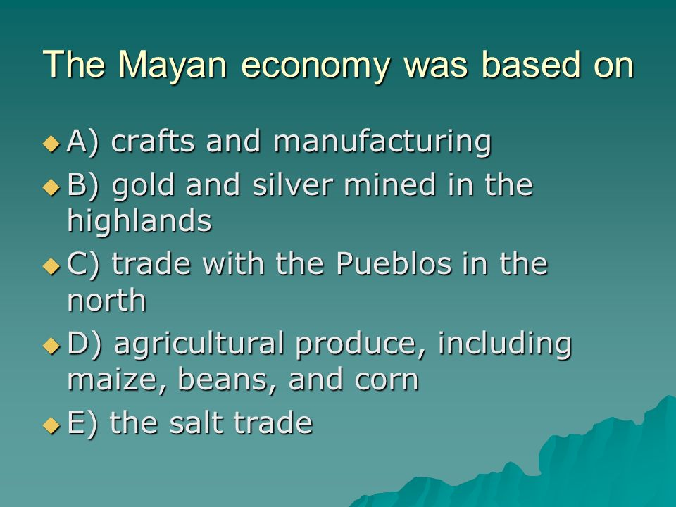 The Mayan economy was based on