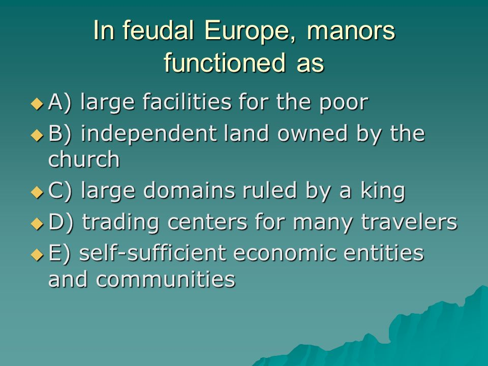 In feudal Europe, manors functioned as