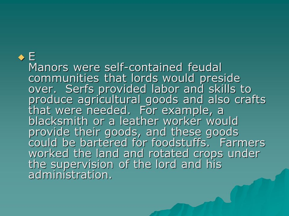 E Manors were self-contained feudal communities that lords would preside over.