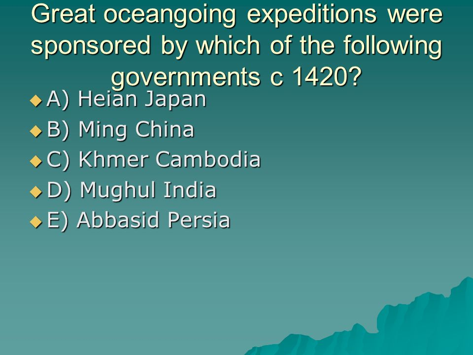 Great oceangoing expeditions were sponsored by which of the following governments c 1420