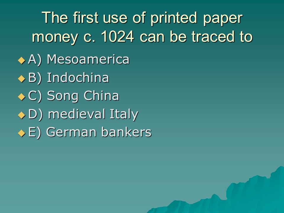The first use of printed paper money c. 1024 can be traced to