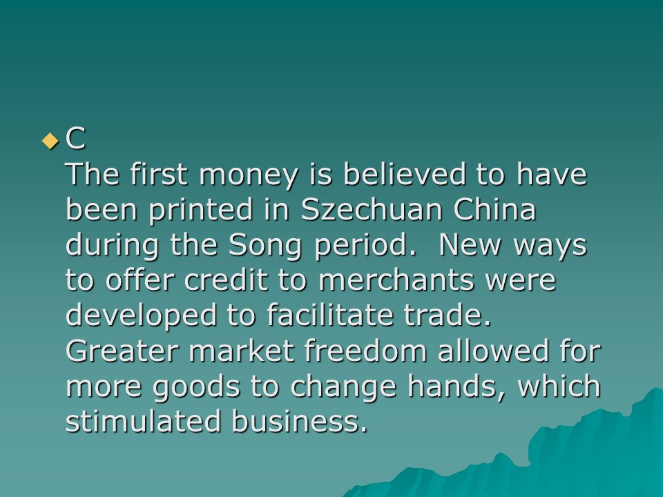 C The first money is believed to have been printed in Szechuan China during the Song period.