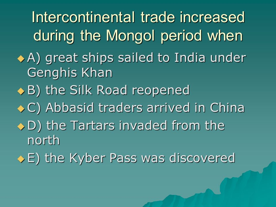 Intercontinental trade increased during the Mongol period when