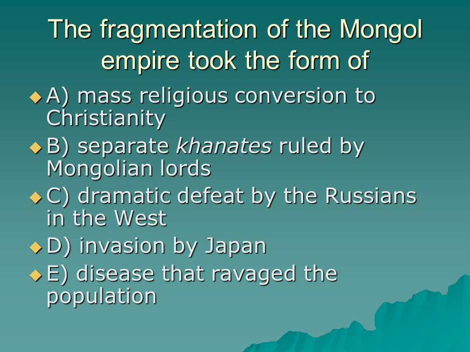 The fragmentation of the Mongol empire took the form of
