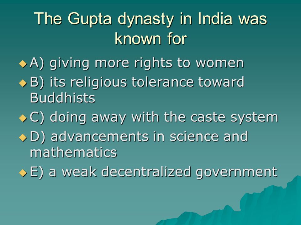 The Gupta dynasty in India was known for