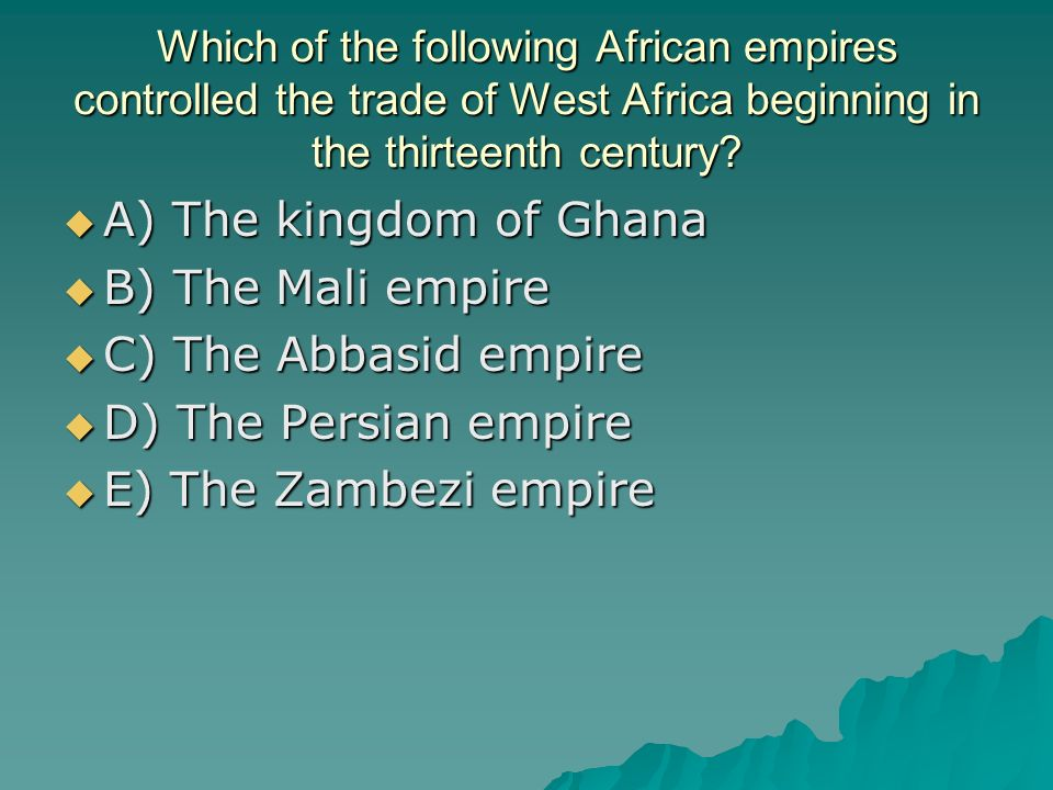 A) The kingdom of Ghana B) The Mali empire C) The Abbasid empire