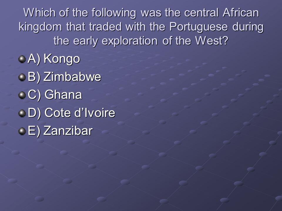 A) Kongo B) Zimbabwe C) Ghana D) Cote d'Ivoire E) Zanzibar