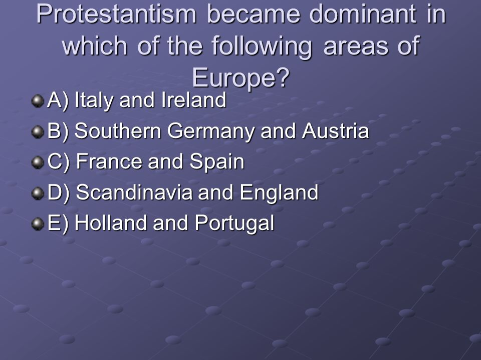 Protestantism became dominant in which of the following areas of Europe