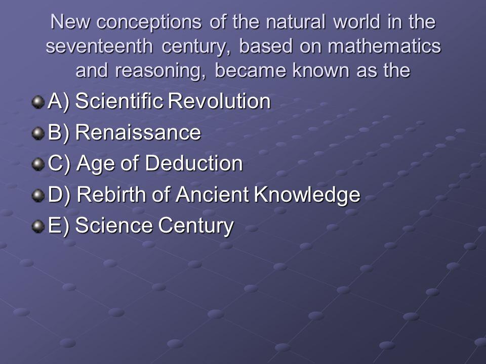 A) Scientific Revolution B) Renaissance C) Age of Deduction