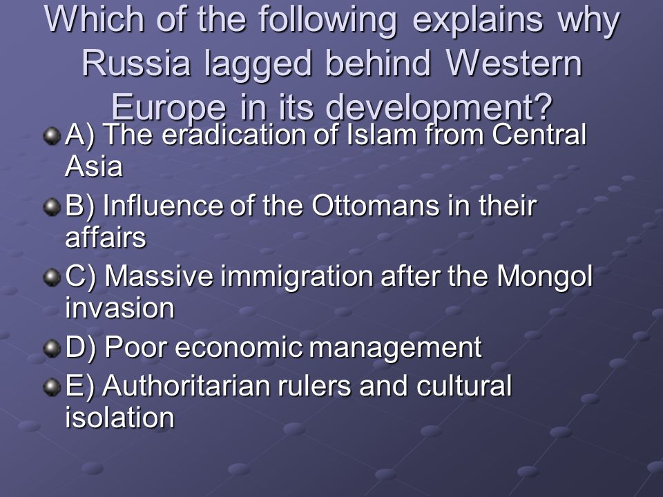Which of the following explains why Russia lagged behind Western Europe in its development