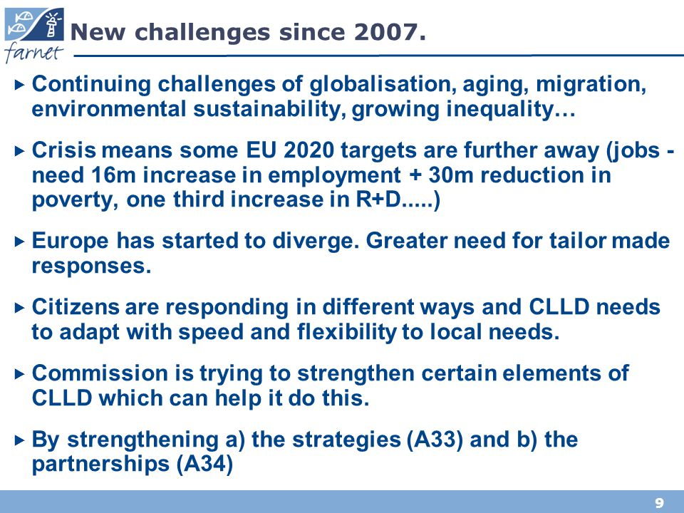 New challenges since 2007. Continuing challenges of globalisation, aging, migration, environmental sustainability, growing inequality…