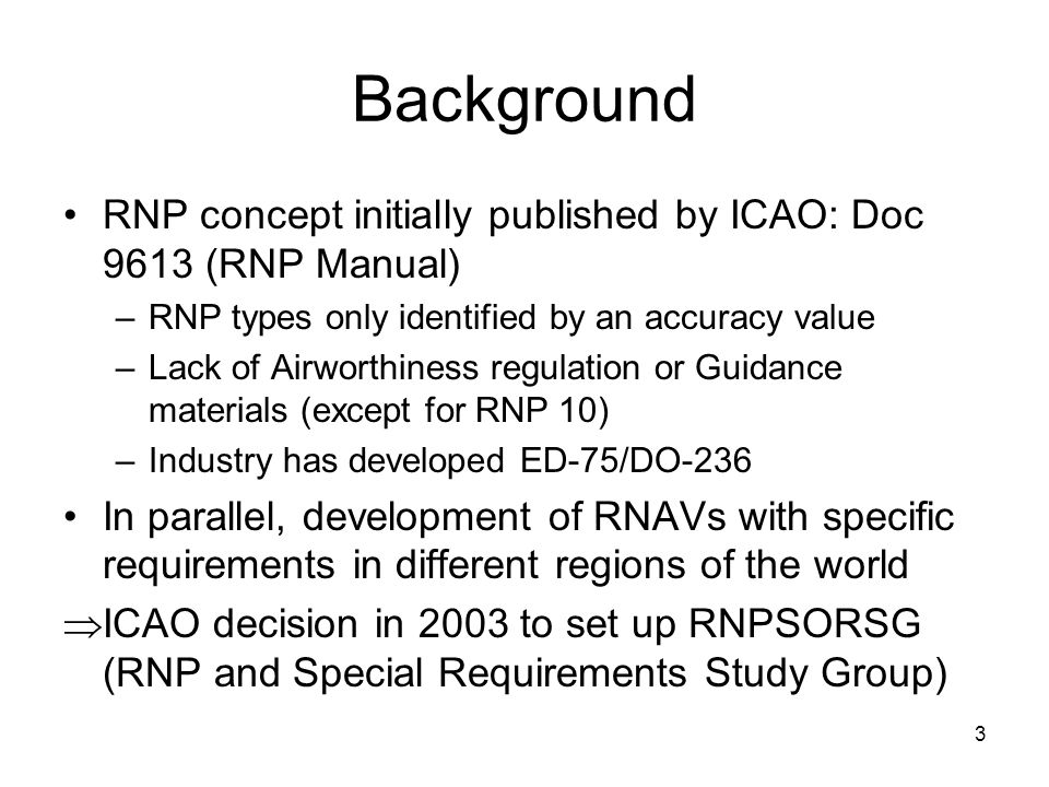 Background RNP concept initially published by ICAO: Doc 9613 (RNP Manual) RNP types only identified by an accuracy value.