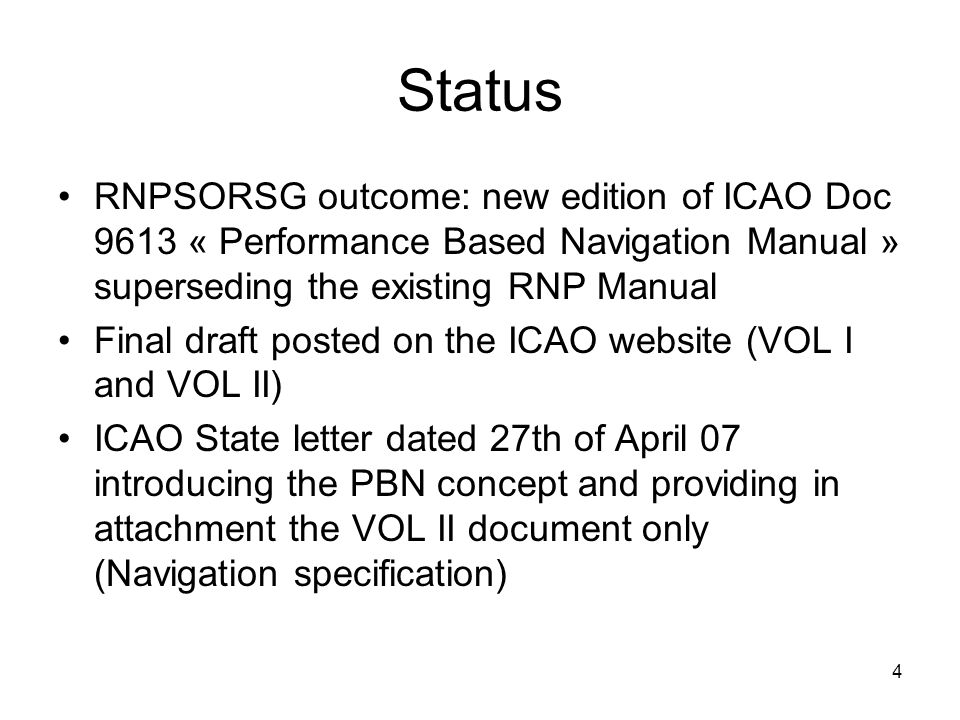 Status RNPSORSG outcome: new edition of ICAO Doc 9613 « Performance Based Navigation Manual » superseding the existing RNP Manual.