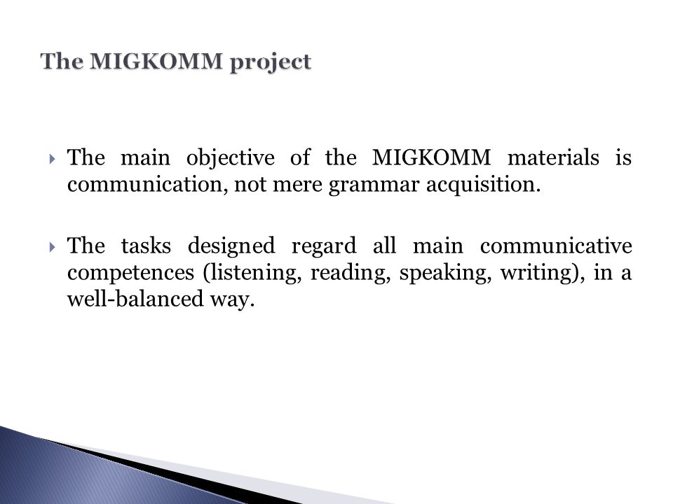 The MIGKOMM project The main objective of the MIGKOMM materials is communication, not mere grammar acquisition.