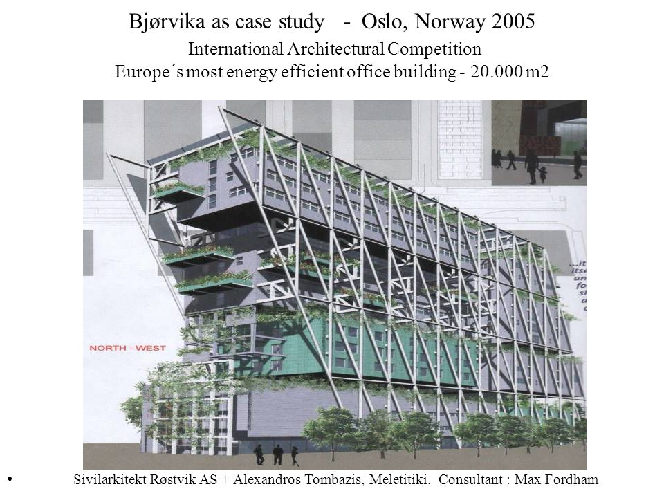Bjørvika as case study - Oslo, Norway 2005 International Architectural Competition Europe´s most energy efficient office building - 20.000 m2
