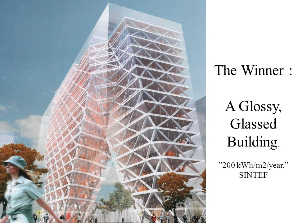 The Winner : A Glossy, Glassed Building. 200 kWh/m2/year. SINTEF