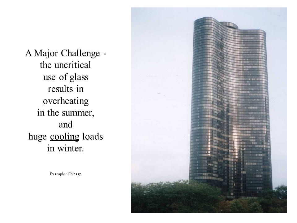 A Major Challenge - the uncritical use of glass results in overheating in the summer, and huge cooling loads in winter.