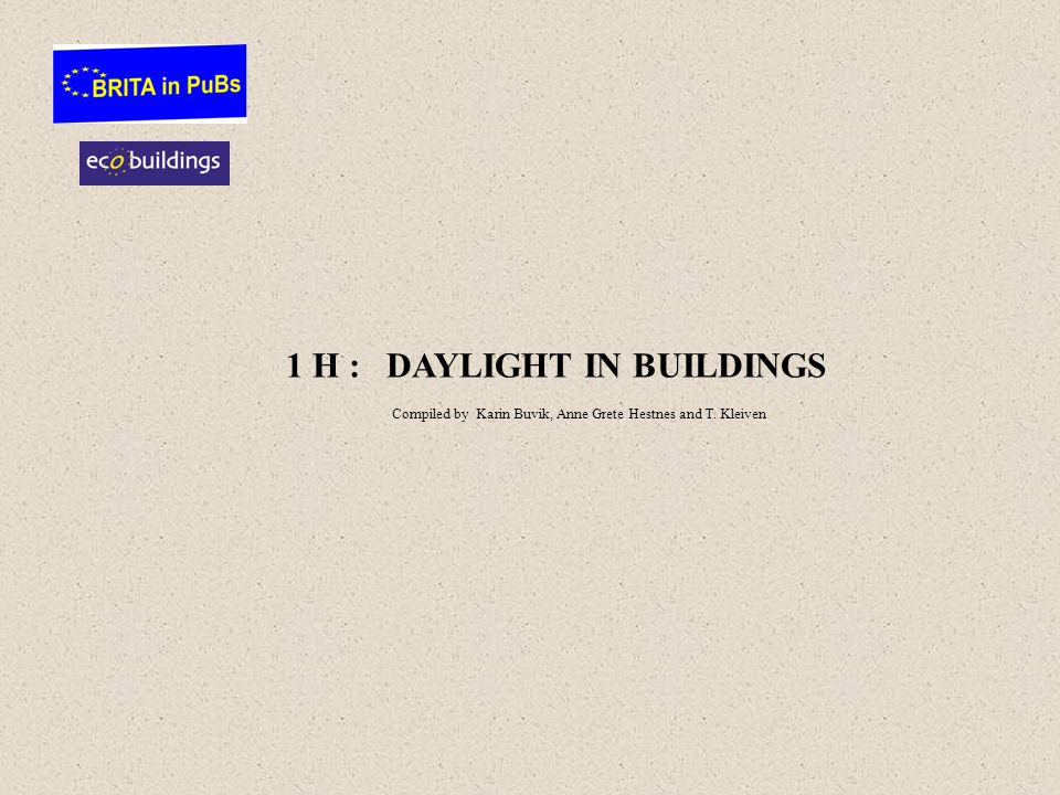 1 H : DAYLIGHT IN BUILDINGS Compiled by Karin Buvik, Anne Grete Hestnes and T. Kleiven