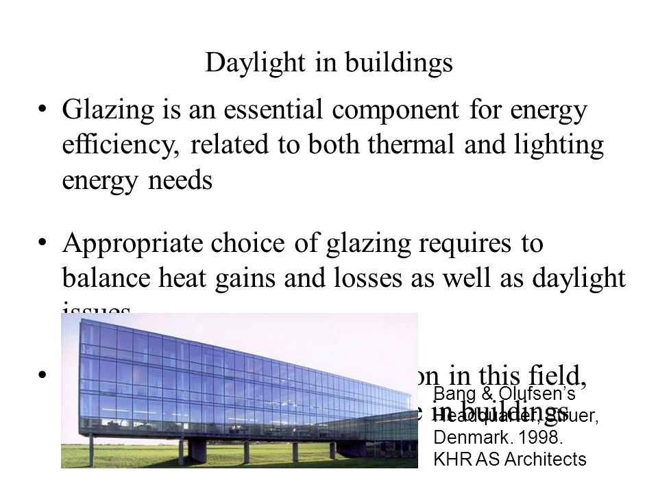 Daylight in buildings Glazing is an essential component for energy efficiency, related to both thermal and lighting energy needs.