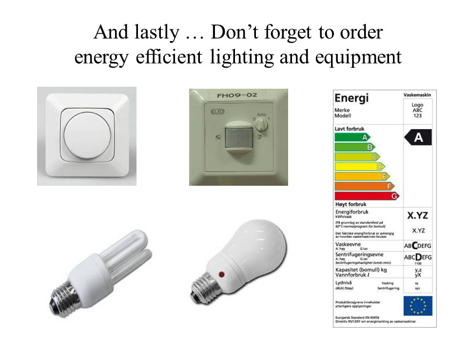 And lastly … Don't forget to order energy efficient lighting and equipment