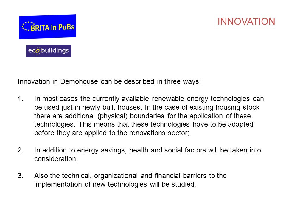 INNOVATION Innovation in Demohouse can be described in three ways: