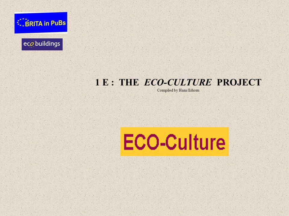 1 E : THE ECO-CULTURE PROJECT Compiled by Hans Erhorn