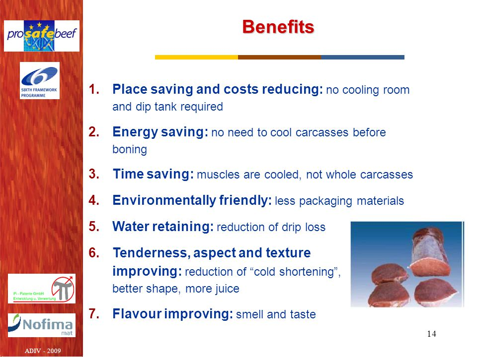 Benefits Place saving and costs reducing: no cooling room and dip tank required. Energy saving: no need to cool carcasses before boning.