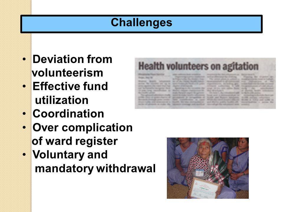 Challenges Deviation from volunteerism Effective fund utilization