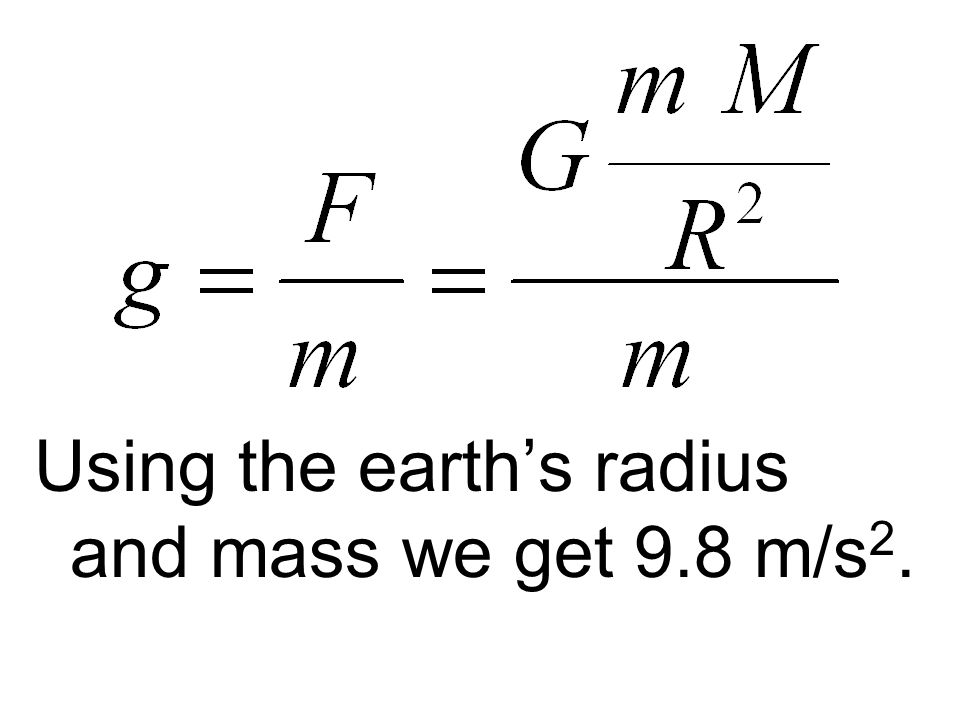 Using the earth's radius and mass we get 9.8 m/s2.