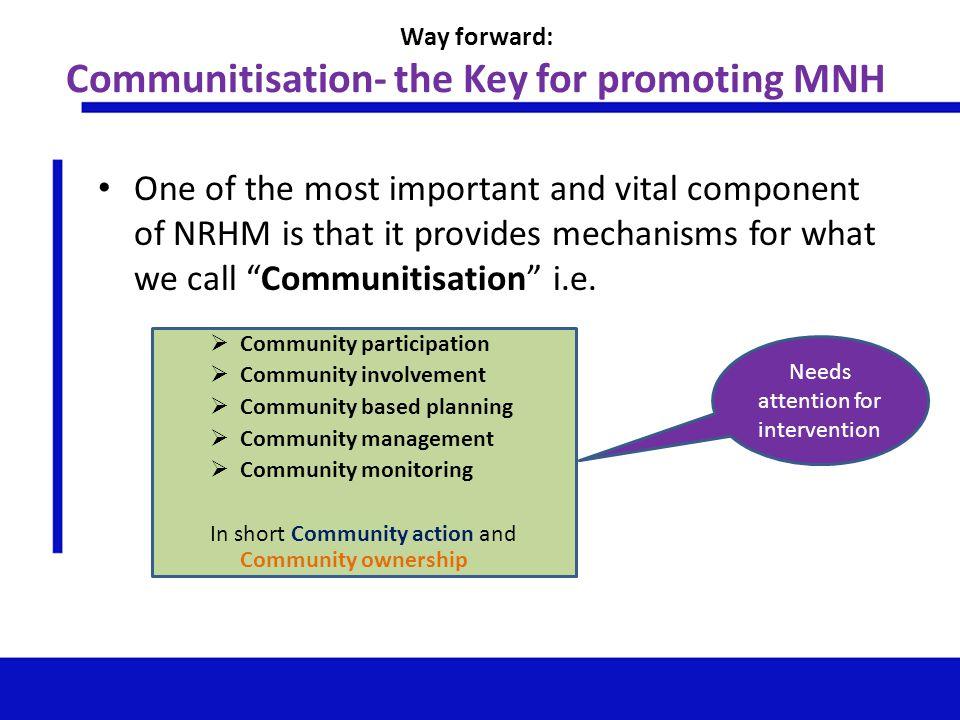 Way forward: Communitisation- the Key for promoting MNH