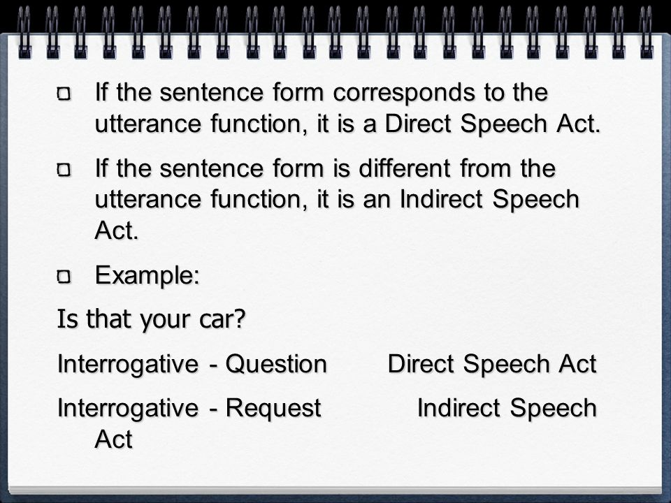 If the sentence form corresponds to the utterance function, it is a Direct Speech Act.