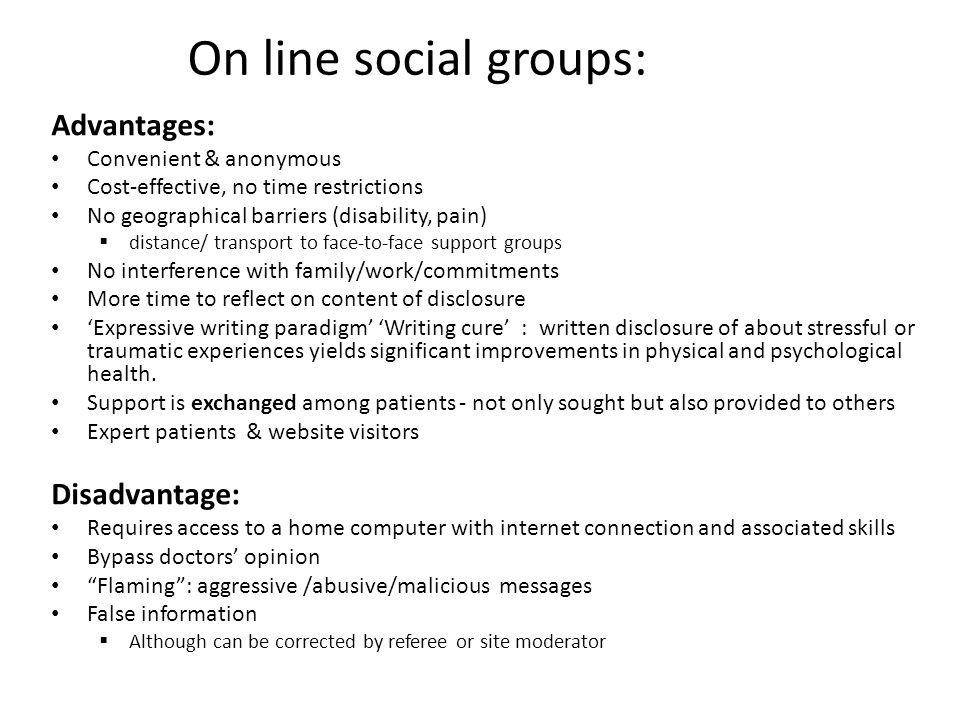 On line social groups: Advantages: Disadvantage: