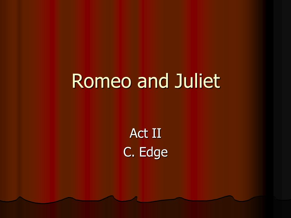 Romeo and Juliet Act II C. Edge
