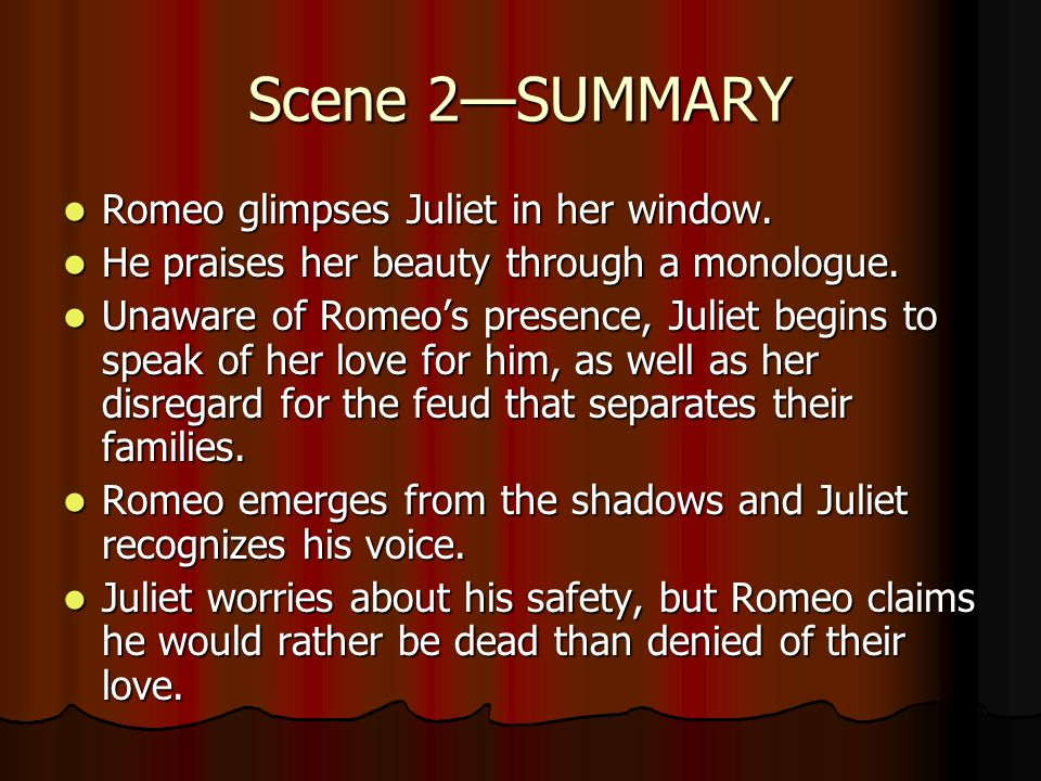 Scene 2—SUMMARY Romeo glimpses Juliet in her window.