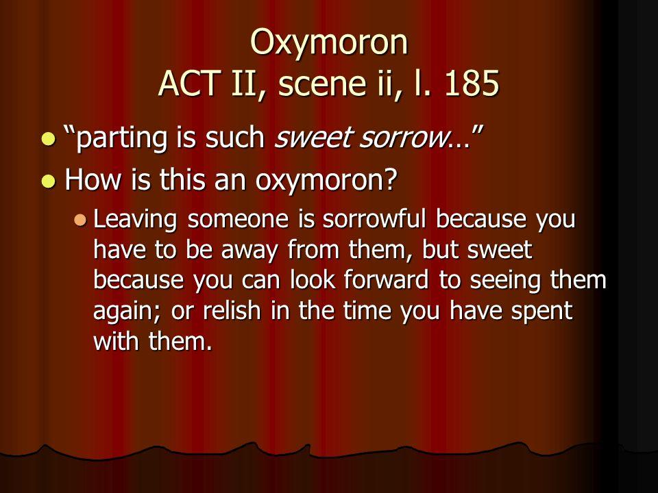 Oxymoron ACT II, scene ii, l. 185