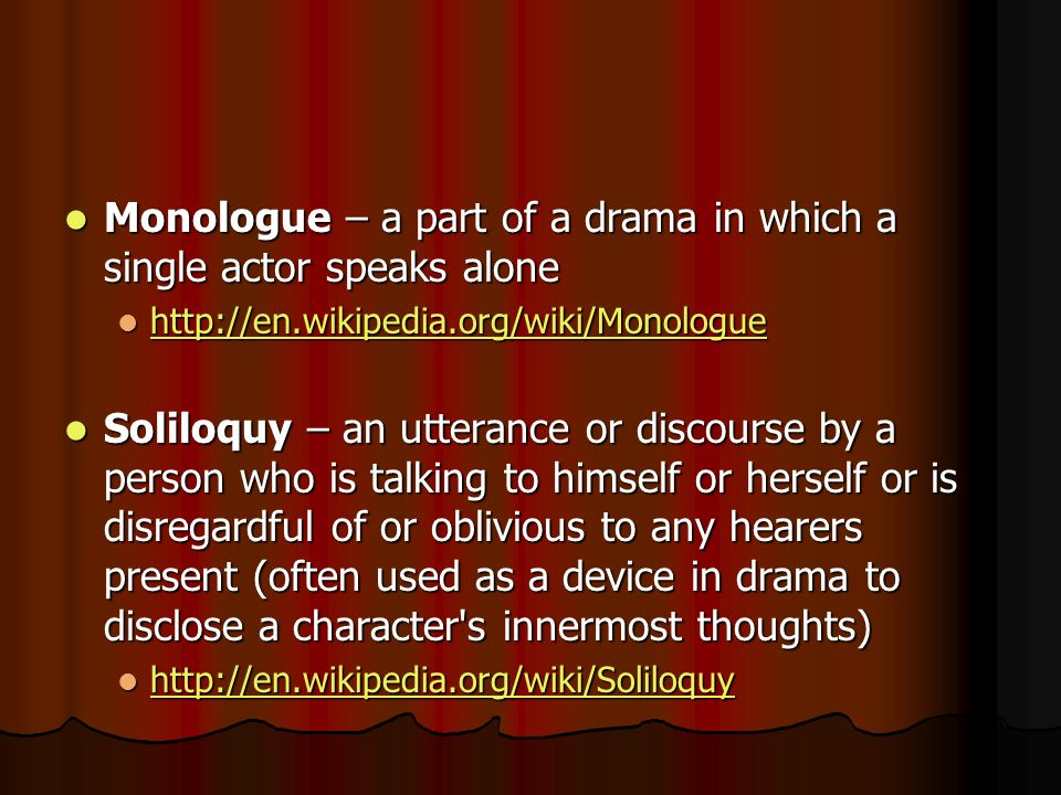 Monologue – a part of a drama in which a single actor speaks alone