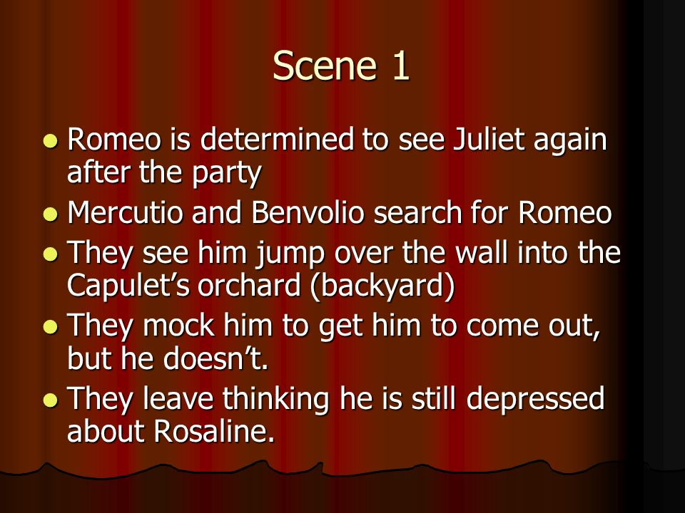 Scene 1 Romeo is determined to see Juliet again after the party