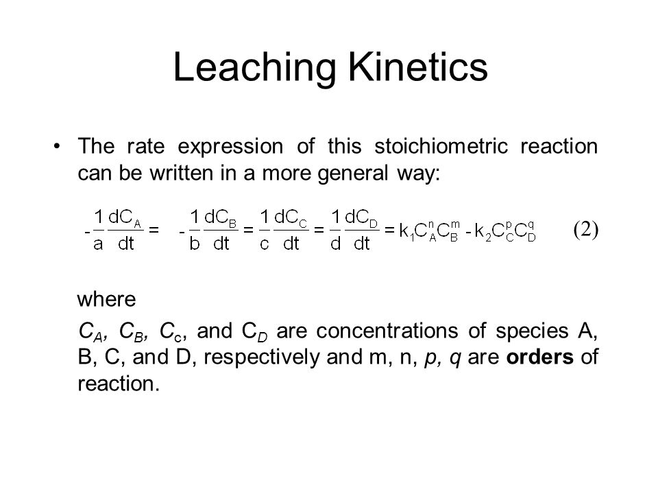 Leaching KineticsThe rate expression of this stoichiometric reaction can be written in a more general way: