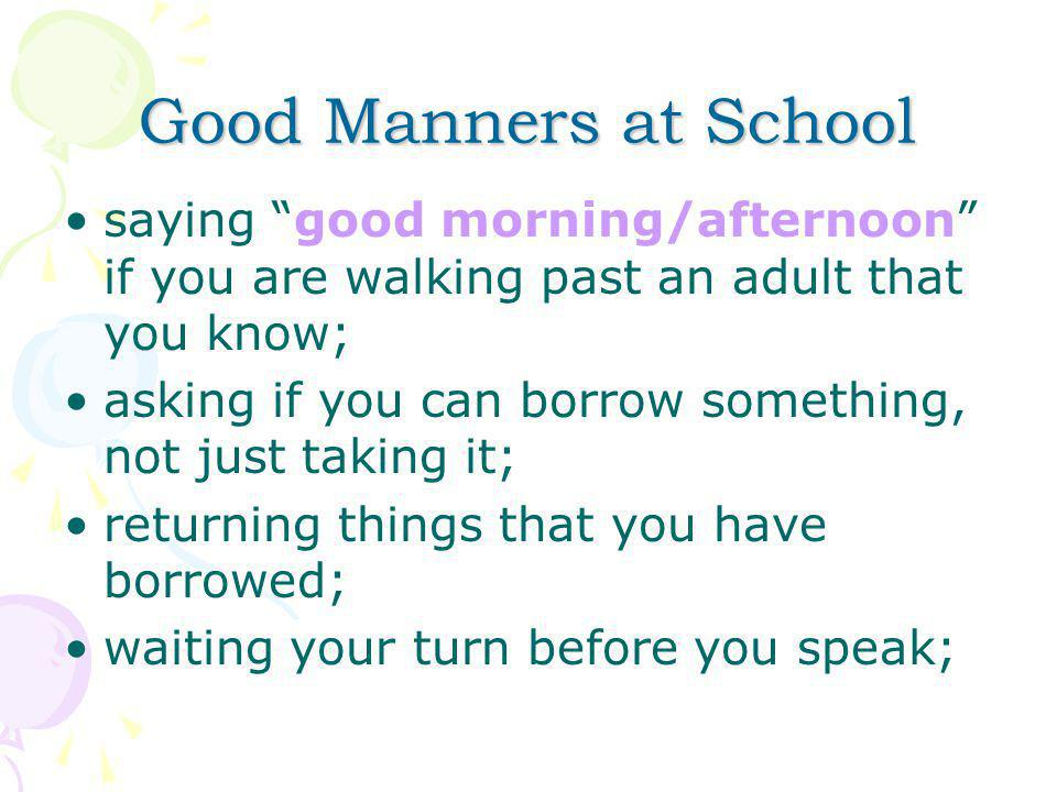 Good Manners at School saying good morning/afternoon if you are walking past an adult that you know;