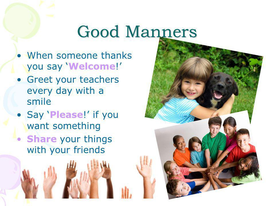 Good Manners When someone thanks you say 'Welcome!'