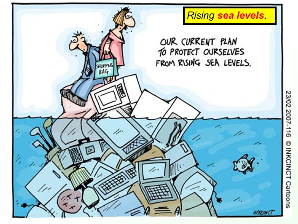 Rising sea levels.
