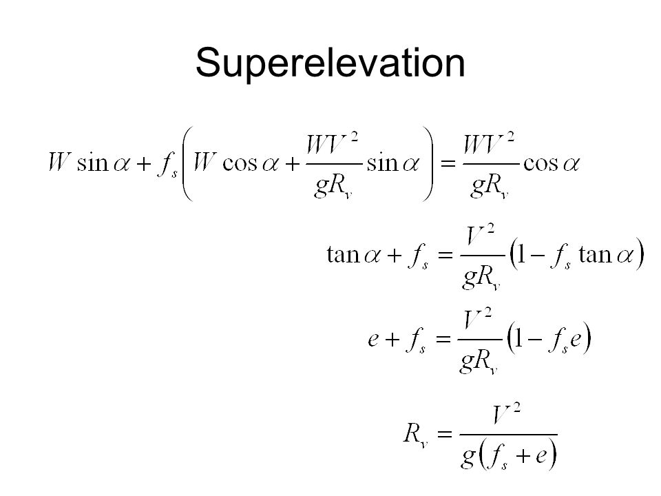 Superelevation Divide both sides by Wcos(α)