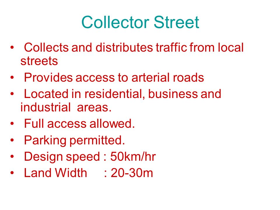 Collector Street Collects and distributes traffic from local streets