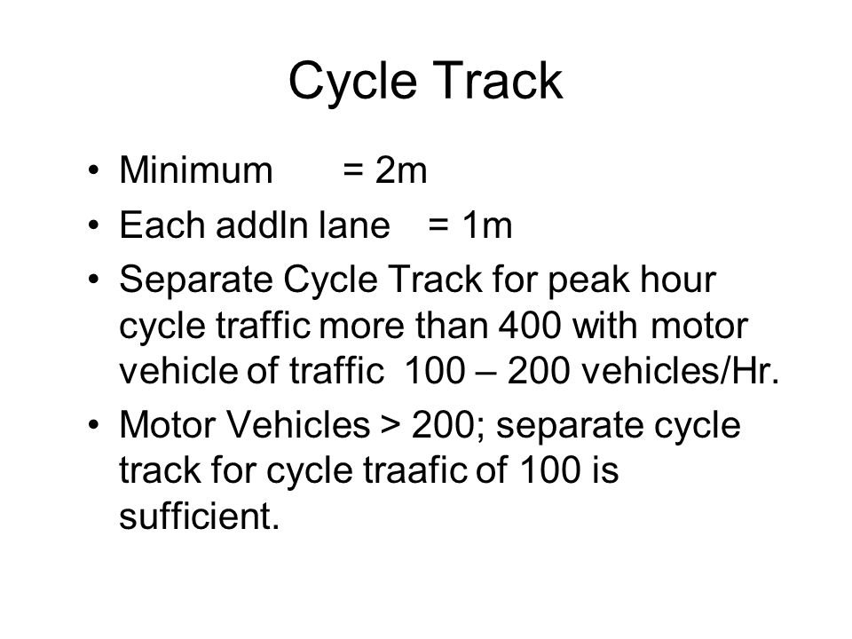 Cycle Track Minimum = 2m Each addln lane = 1m