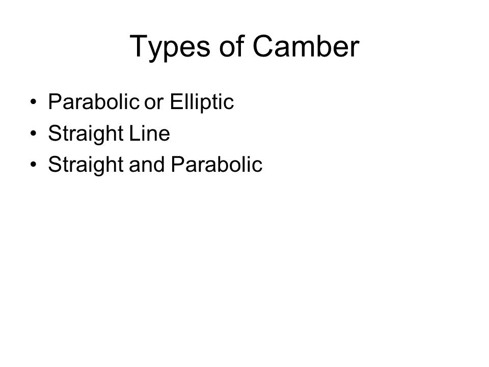 Types of Camber Parabolic or Elliptic Straight Line