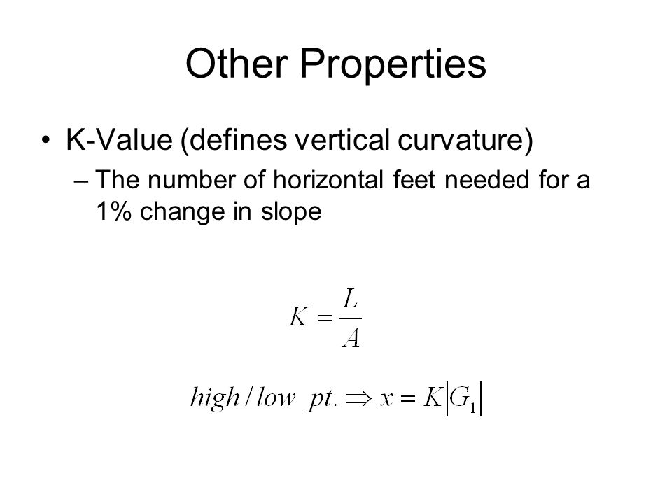 Other Properties K-Value (defines vertical curvature)