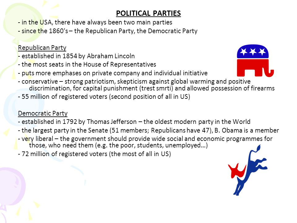 POLITICAL PARTIES - in the USA, there have always been two main parties. - since the 1860 s – the Republican Party, the Democratic Party.