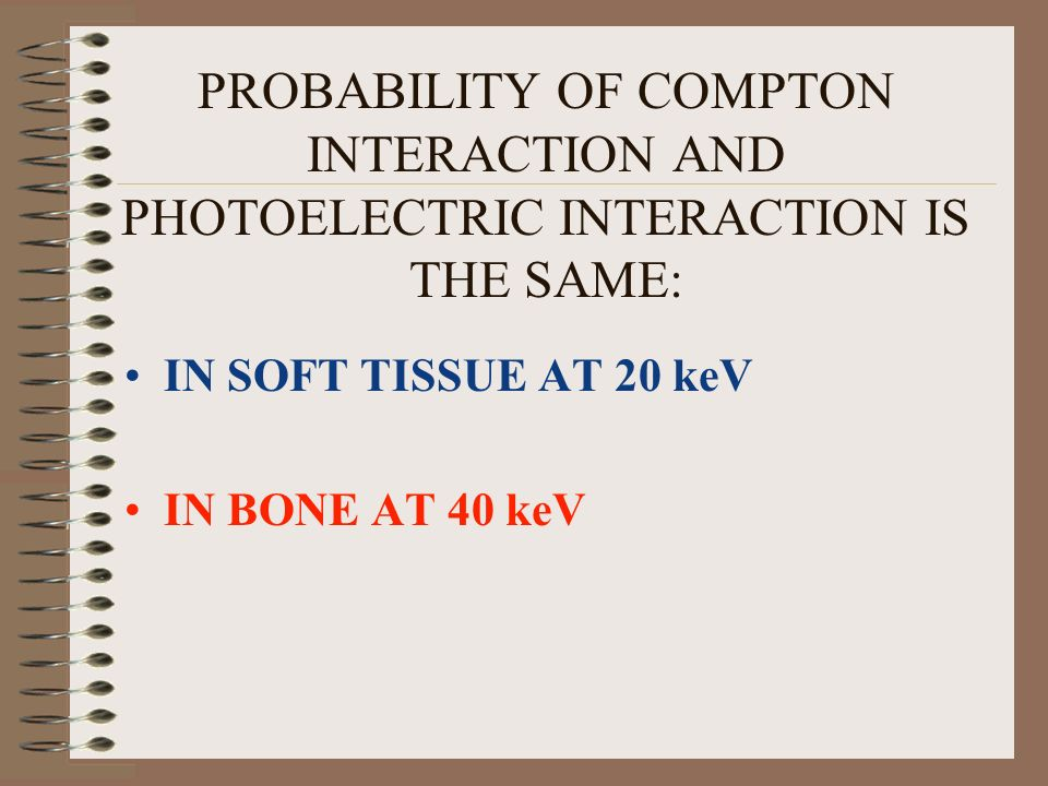 PROBABILITY OF COMPTON INTERACTION AND PHOTOELECTRIC INTERACTION IS THE SAME: